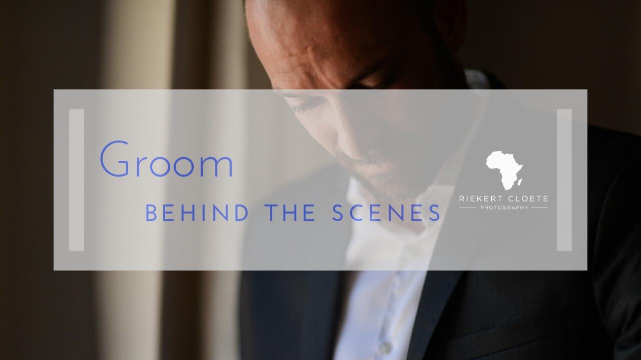Behind the scenes Series – Shooting the groom